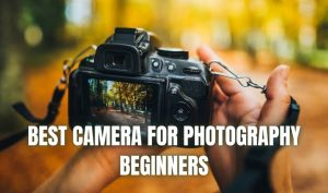 """alt=""""Best Camera for Photography Beginners"""""""